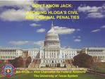 DON T KNOW JACK:  AVOIDING HLOGA S CIVIL  AND CRIMINAL PENALTIES