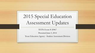 2015 Special Education Assessment Updates