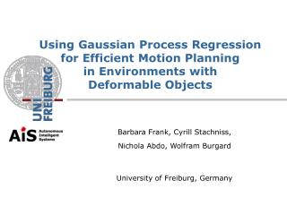 Barbara Frank, Cyrill Stachniss,  Nichola Abdo, Wolfram Burgard University of Freiburg, Germany