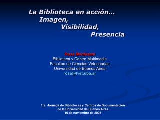 Rosa Monfasani Biblioteca y Centro Multimedia Facultad de Ciencias Veterinarias Universidad de Buenos Aires rosafvet.uba
