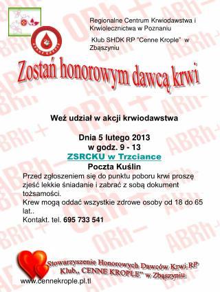 Weź udział w akcji krwiodawstwa Dnia 5 lutego 2013 w godz. 9 - 13 ZSRCKU w Trzciance Poczta Kuślin