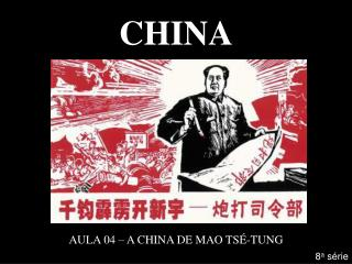 CHINA AULA 04 – A CHINA DE MAO TSÉ-TUNG