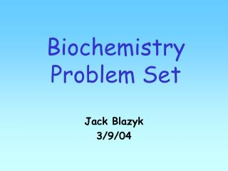 Biochemistry Problem Set