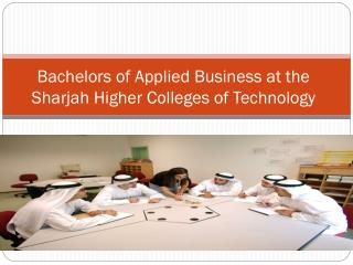 Bachelors of Applied Business at the  Sharjah  Higher Colleges of Technology