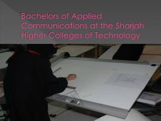 Bachelors of Applied Communications at the  Sharjah  Higher Colleges of Technology