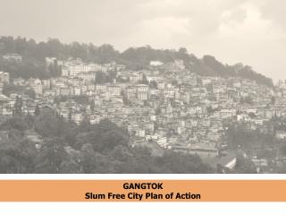 GANGTOK  Slum Free City Plan of Action