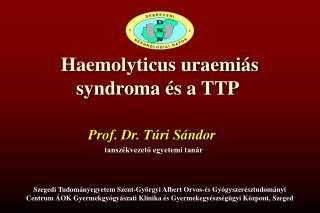 Haemolyticus uraemiás syndroma és a TTP