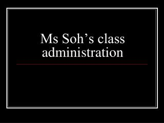 Ms Soh's class administration