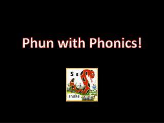 Phun  with Phonics !