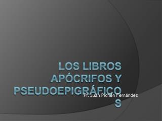 LOS LIBROS AP CRIFOS Y PSEUDOEPIGR FICOS