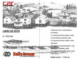 "LIBRO DE RUTA 4° FECHA  ""RALLY CHILOE MAGICO"" Etapa: Sábado 25 de Agosto 2012"