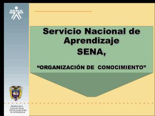 """Servicio Nacional de Aprendizaje  SENA,  """"ORGANIZACIÓN DE  CONOCIMIENTO"""""""