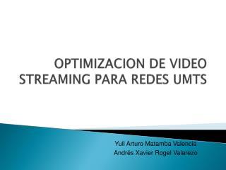 OPTIMIZACION DE VIDEO STREAMING PARA REDES UMTS