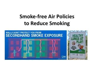 Smoke-free Air Policies   to Reduce Smoking