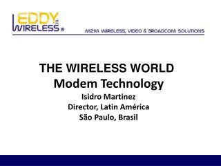 Modem Technology Isidro Martinez Director, Latin América São Paulo, Brasil