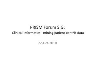 PRISM Forum SIG: Clinical Informatics - mining patient-centric data