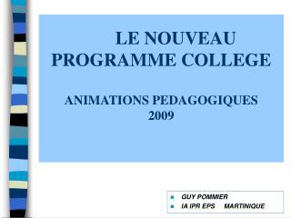 LE NOUVEAU PROGRAMME COLLEGE ANIMATIONS PEDAGOGIQUES  2009