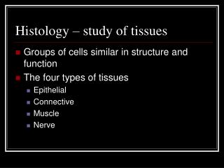 Histology – study of tissues