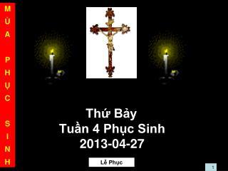 Thứ Bảy  Tuần 4 Phục Sinh  2013-04-27