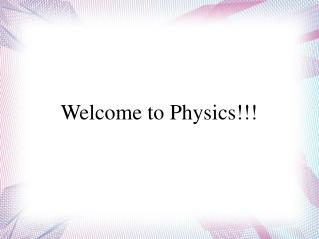 Welcome to Physics!!!