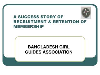 A SUCCESS STORY OF RECRUITMENT & RETENTION OF MEMBERSHIP