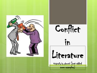 Conflict in  Literature Originally  by gherm6  (just added some examples)