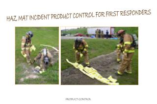 HAZ MAT INCIDENT PRODUCT CONTROL FOR FIRST RESPONDERS