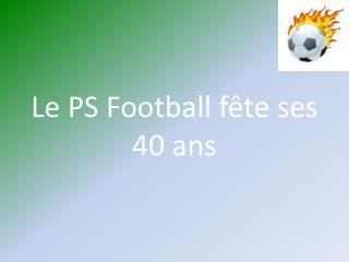 Le PS Football fête ses 40 ans