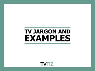 TV JARGON AND  EXAMPLES