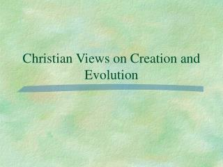 Christian Views on Creation and Evolution