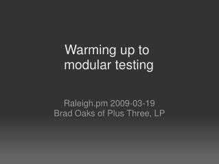 Warming up to modular testing