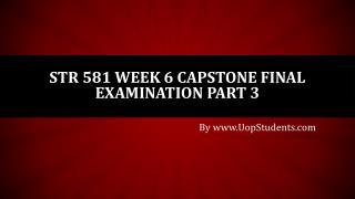 STR 581 Week 6 Capstone Final Examination Part 3