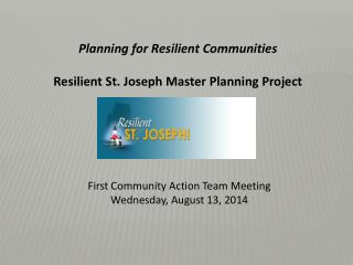 Planning for Resilient Communities Resilient St. Joseph Master Planning Project