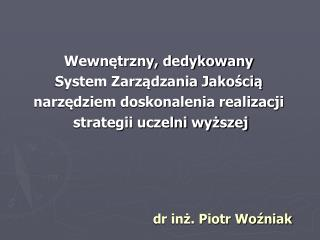 Wewnętrzny, dedykowany  System Zarządzania Jakością  narzędziem doskonalenia realizacji