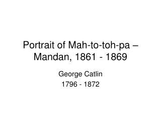 Portrait of Mah-to-toh-pa � Mandan, 1861 - 1869