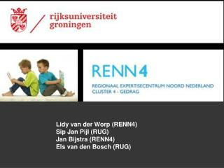 Lidy van der Worp (RENN4) Sip Jan Pijl (RUG) Jan Bijstra (RENN4) Els van den Bosch (RUG)
