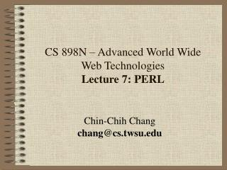 CS 898N – Advanced World Wide Web Technologies                    Lecture 7: PERL