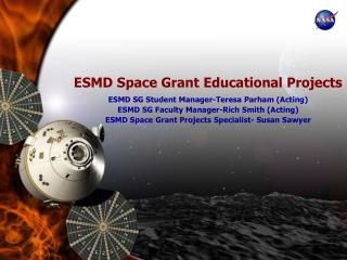ESMD Space Grant Educational Projects ESMD SG Student Manager-Teresa Parham (Acting)