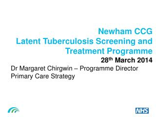 Newham CCG Latent Tuberculosis Screening and  T reatment  P rogramme 28 th  March 2014