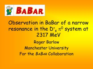Observation in BaBar of a narrow resonance in the D + s p 0  system at 2317 MeV
