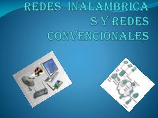 REDES  INALAMBRICA S Y REDES CONVENCIONALES