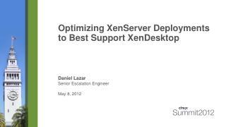 Optimizing  XenServer  Deployments to Best Support  XenDesktop