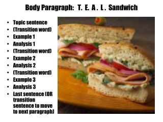 Body Paragraph:   T.  E.  A .  L .  Sandwich