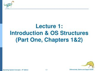 Lecture 1:  Introduction & OS Structures (Part One, Chapters 1&2)
