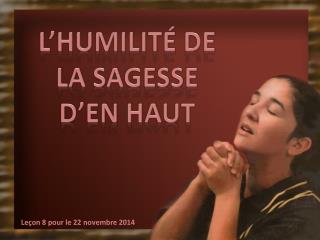 L'HUMILITÉ DE LA SAGESSE D'EN HAUT