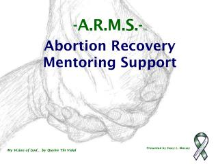 -A.R.M.S.- TM Abortion Recovery  Mentoring Support
