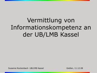 Vermittlung von Informationskompetenz an der UB/LMB Kassel