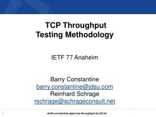 TCP Throughput Testing Methodology IETF 77 Anaheim Barry Constantine barry.constantine@jdsu