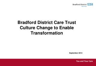Bradford District Care Trust  Culture Change to Enable Transformation