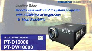DLP TM  - Based Projector  PT-D10000  PT-DW10000